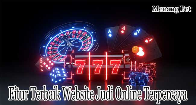 Fitur Terbaik Website Judi Online Terpercaya Indonesia