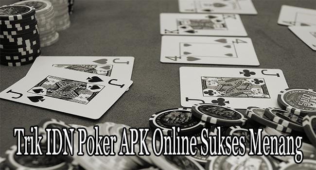 Trik IDN Poker APK Online Sukses Menang Besar